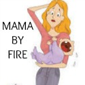 Mama By Fire