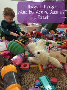 7 Things I thought I would be able to avoid as a parent messy mess